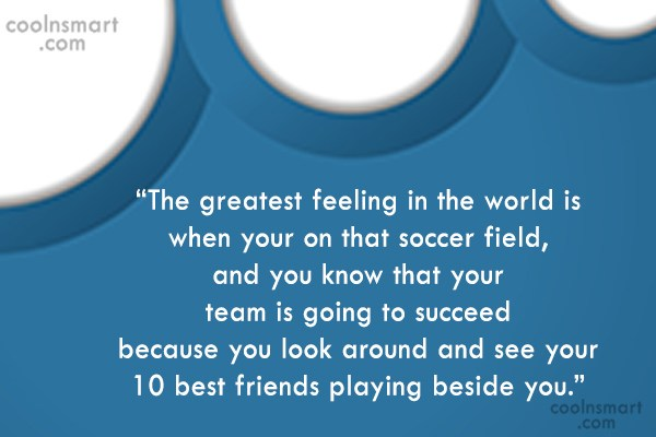 "Soccer Quote: ""The greatest feeling in the world is..."