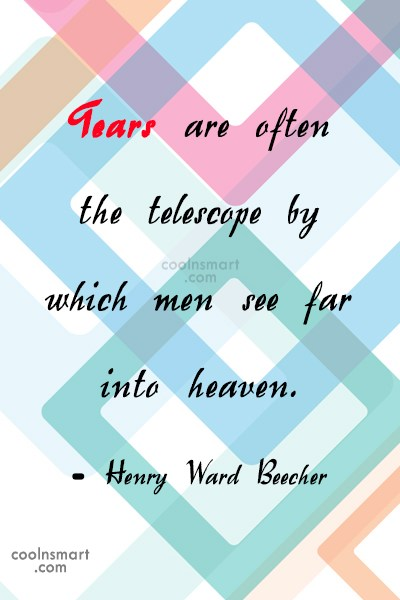 Heaven Quote: Tears are often the telescope by which...
