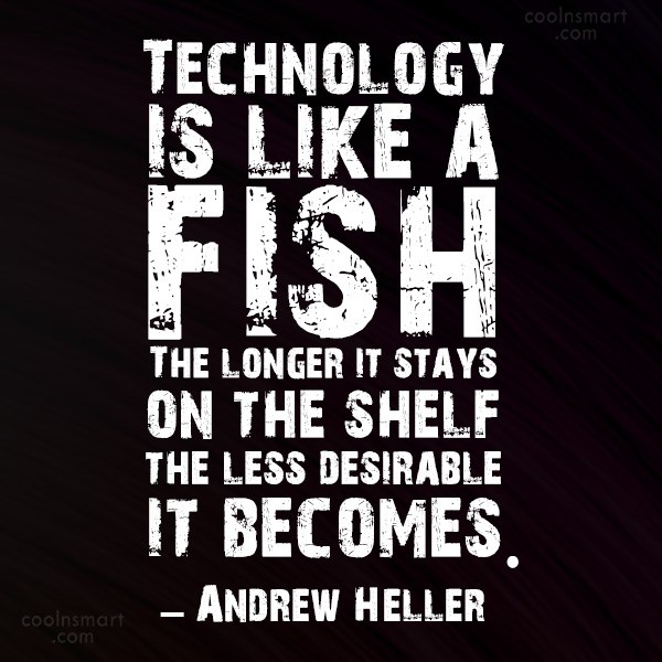 Quote: Technology is like a fish. The longer...