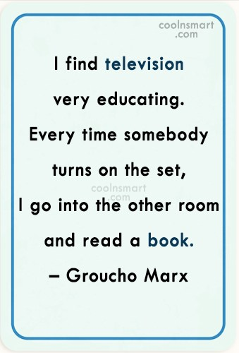 Reading Quote: I find television very educating. Every time...