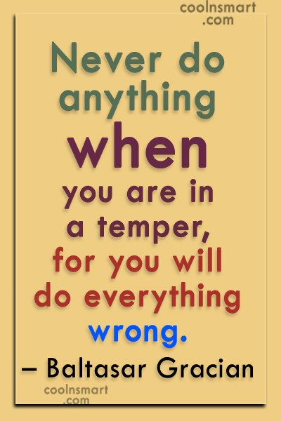 Anger Quote: Never do anything when you are in...