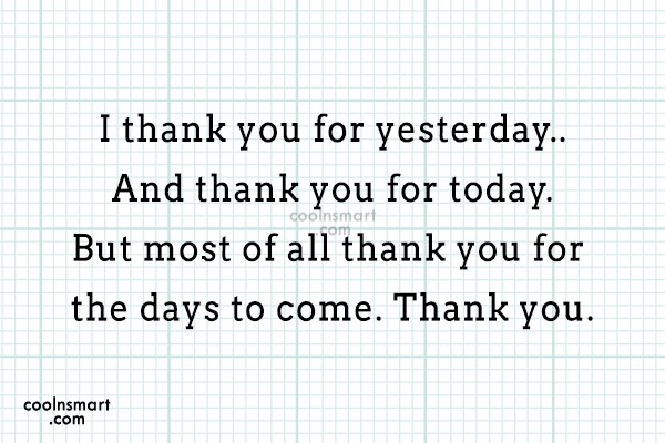Thank You Quote: I thank you for yesterday.. And thank...