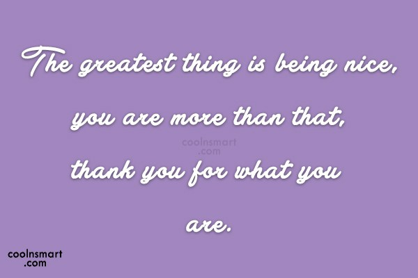 Thank You Quote: The greatest thing is being nice, you...