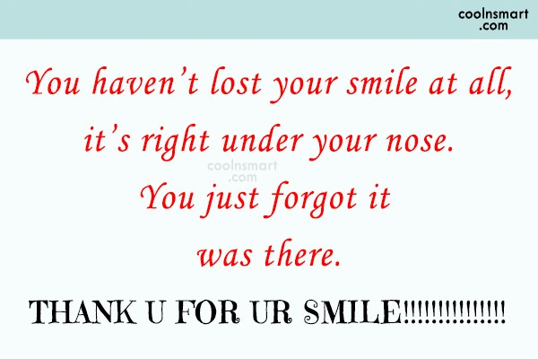 Thank You Quote: You haven't lost your smile at all,...