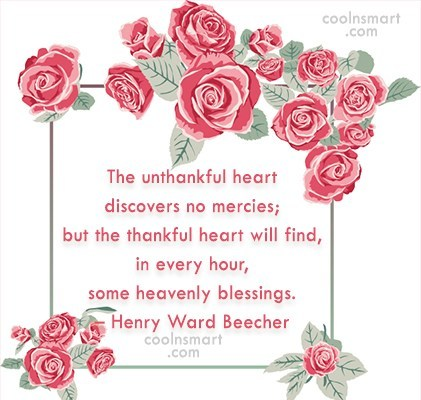 Quote: The unthankful heart discovers no mercies; but...