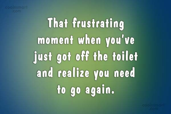 Funny Frustrating Moments Quote: That frustrating moment when you've just got...