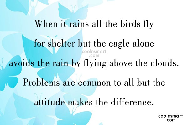 Attitude Quote: When it rains all the birds fly...