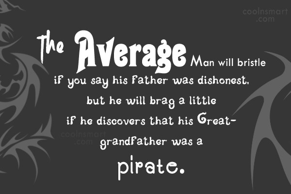 Pirate Quote: The average man will bristle if you...
