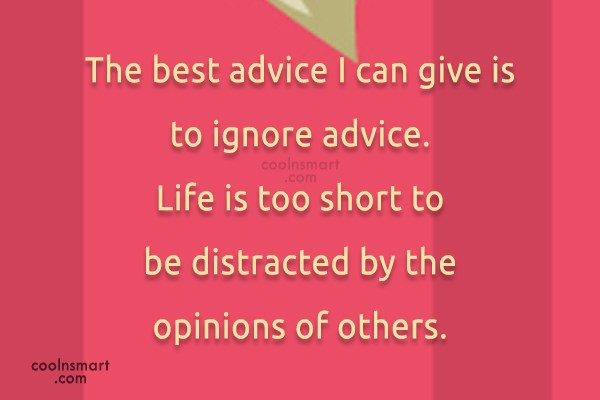 Advice Quote: The best advice I can give is...