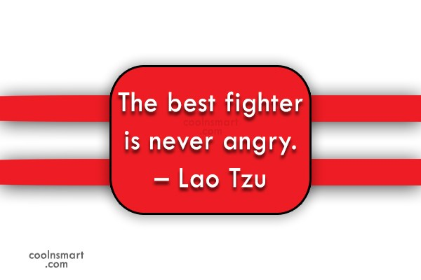 Quote: The best fighter is never angry. –...