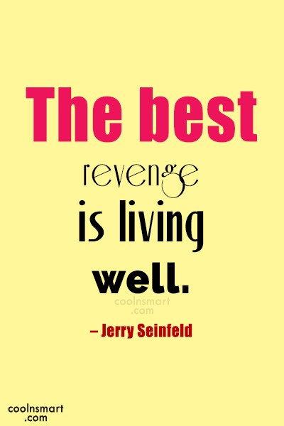 Revenge Quote: The best revenge is living well. –...