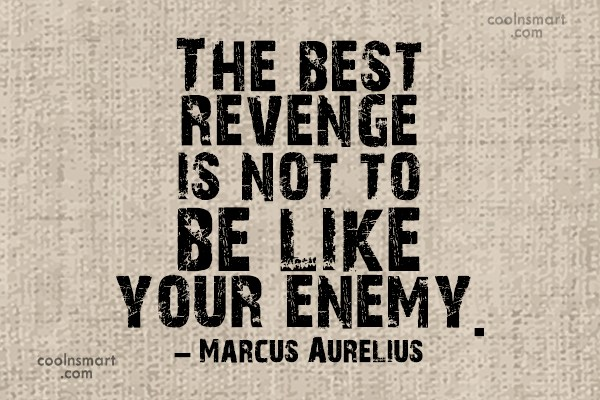 Revenge Quote: The best revenge is not to be...