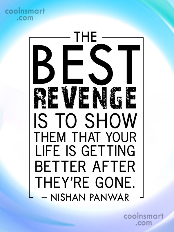 Revenge Quote: The best revenge is to show them...