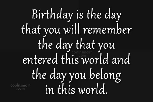 Quote: Birthday is the day that you will...
