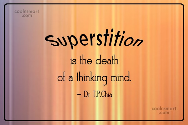 Superstition Quote: Superstition is the death of a thinking...
