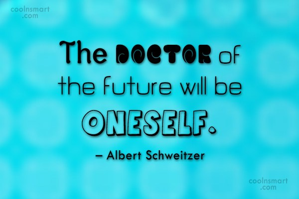 Future Quote: The doctor of the future will be...