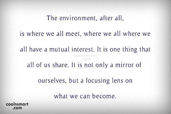 Quote: The environment, after all, is where we...