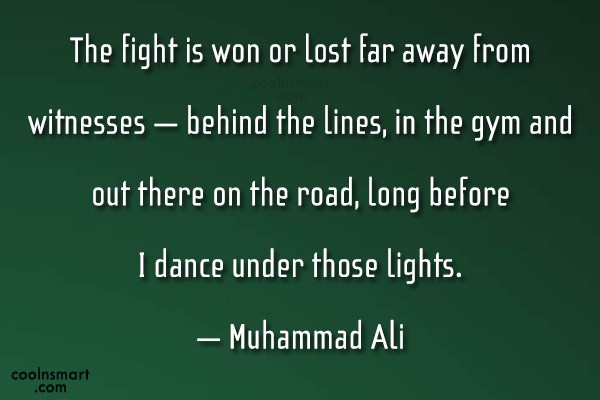 Victory Quote: The fight is won or lost far...