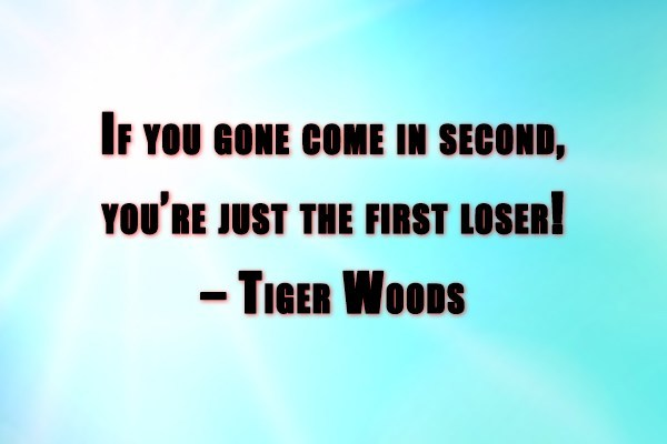 Sports Quote: If you gone come in second, you're...