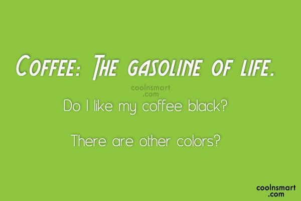Coffee Quote: Coffee: The gasoline of life. Do I...