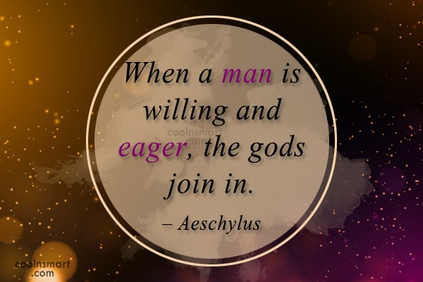 Quote: When a man is willing and eager,...