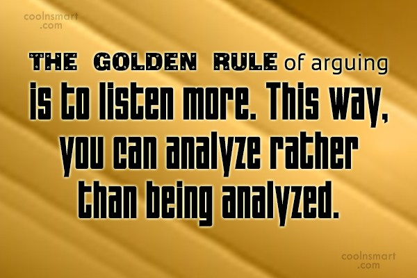 Listening Quote: The golden rule of arguing is to...