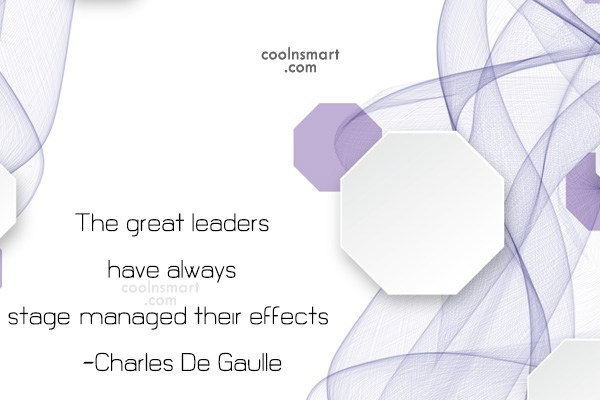Quote: The great leaders have always stage-managed their...