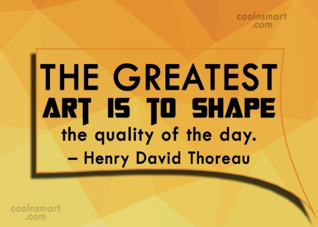 Quote: The greatest art is to shape the...