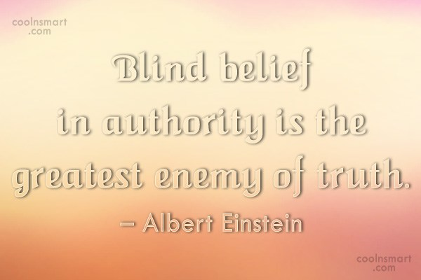 Truth Quote: Blind belief in authority is the greatest...