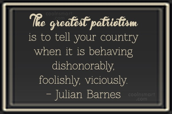 Patriotism Quote: The greatest patriotism is to tell your...
