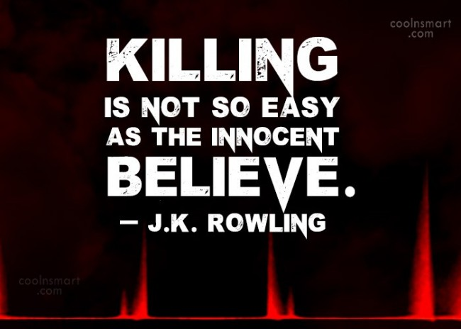 Quote: Killing is not so easy as the...