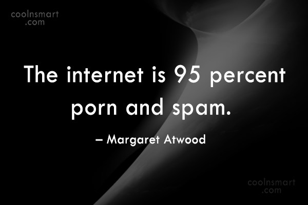 Quote: The internet is 95 percent porn and...