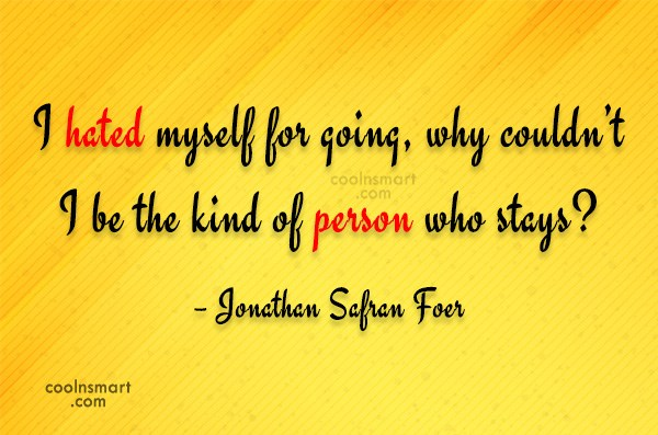 Quote: I hated myself for going, why couldn't...