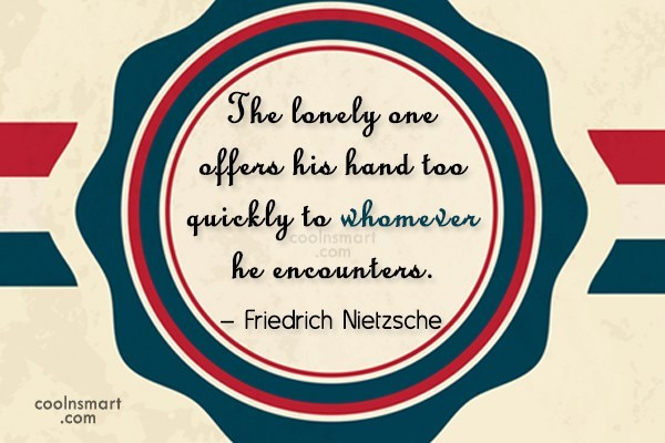 Quote: The lonely one offers his hand too...