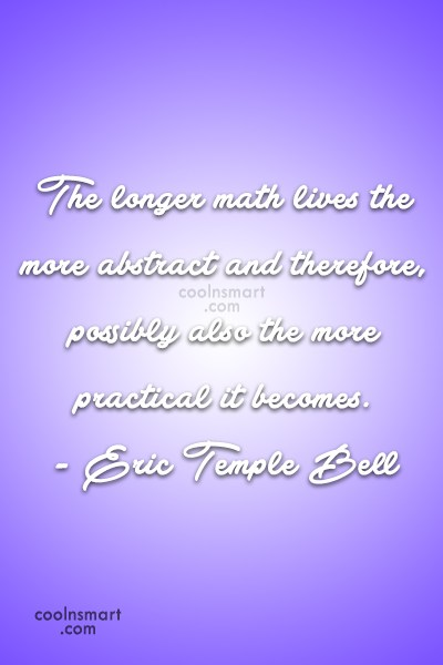 Math Quote: The longer math lives the more abstract...