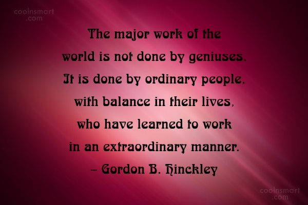 Quote: The major work of the world is...
