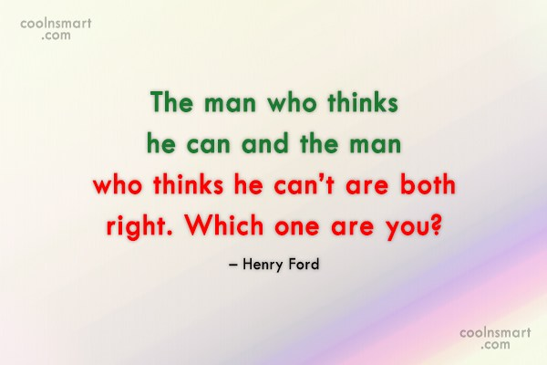 Quote: The man who thinks he can and...