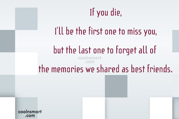 Best Friend Quote: If you die, I'll be the first...