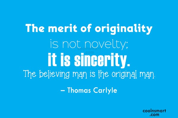 Quote: The merit of originality is not novelty;...