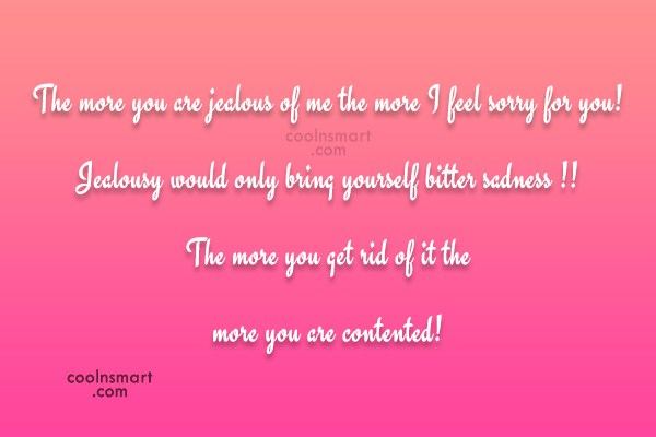 Quote: The more you are jealous of me...