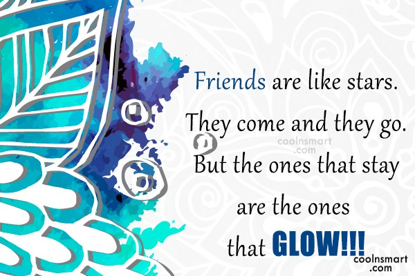 Quote: Friends are like stars. They come and...