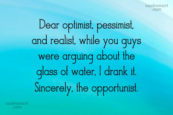 Witty Quote: Dear optimist, pessimist, and realist, while you...