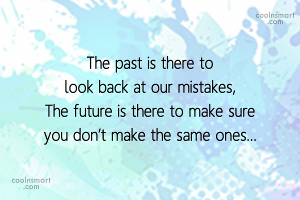 Past Quote: The past is there to look back...