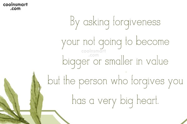 Sorry Quote: By asking forgiveness your not going to...