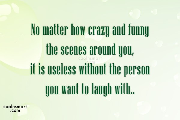 Sad Quote: No matter how crazy and funny the...