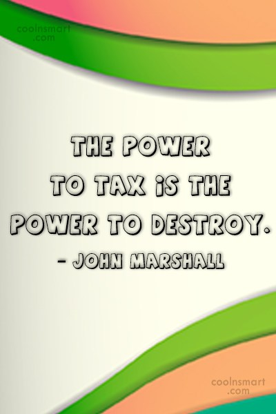 Tax Quote: The power to tax is the power...