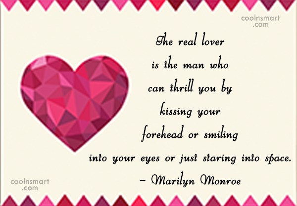 Quote: The real lover is the man who...