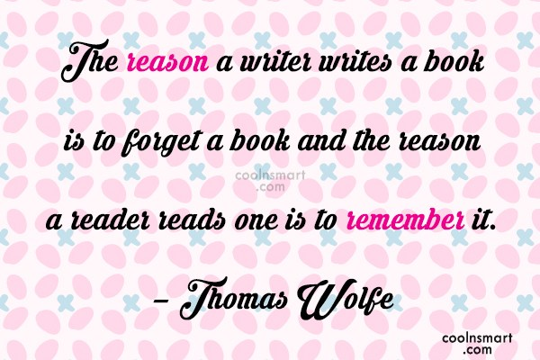 Quote: The reason a writer writes a book...