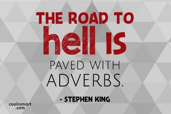 Quote: The road to hell is paved with...