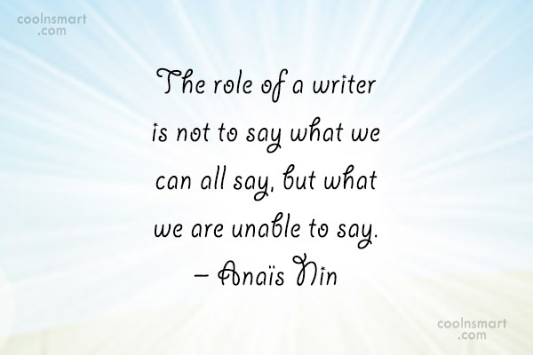 Quote: The role of a writer is not...